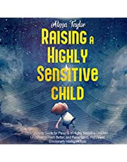 Raising a Highly Sensitive Child: The Ultimate Guide for Parents of Highly Sensitive Children. Understand Them Better, and Raise Good, Happy, and Emotionally Intelligent Kids