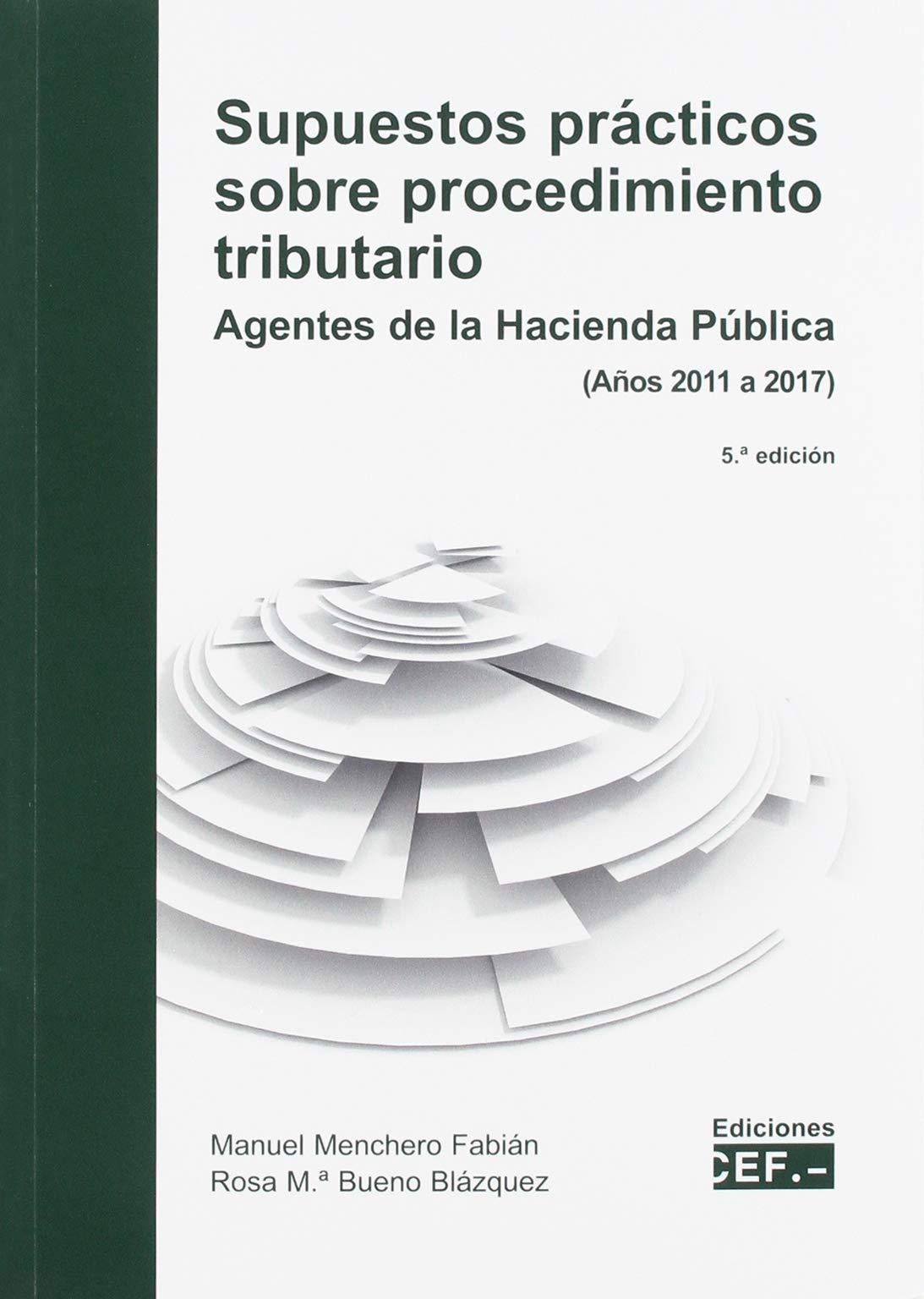 Supuestos prácticos sobre procedimiento tributario. Agente de la Hacienda Pública (Años 2011 a 2017)