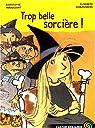 Trop belle sorcière ! par Schlossberg
