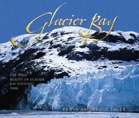 Glacier Bay: The Wild Beauty of Glacier Bay National (Glacier Bay Alaska)