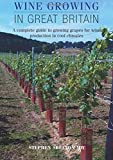 Wine Growing in Great Britain: A complete guide to growing grapes for wine production in cool climates
