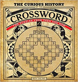 Curious History Of The Crossword 100 Puzzles From Then And Now Puzzlecraft Tausig Ben 9781937994457 Amazon Com Books