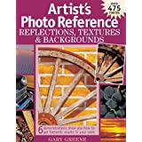 Artist's Photo Reference - Reflections, Textures & Backgrounds: 6 Demonstrations Show You How to Get Fantastic Results in Your Work