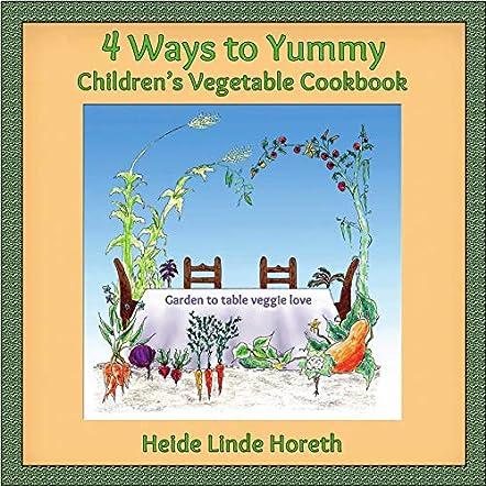4 Ways to Yummy Children's Vegetable Cookbook