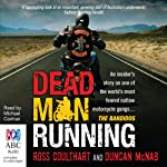 Dead Man Running: An Insider's Story on One of the World's Most Feared Outlaw Motorcycle Gangs ... The Bandidos | Ross Coulthart,Duncan McNab