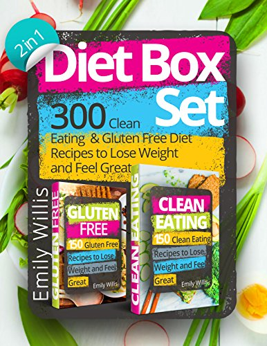 Diet Box Set (2 in 1): 300 Clean Eating and Gluten Free Diet Recipes to Lose Weight and Feel Great