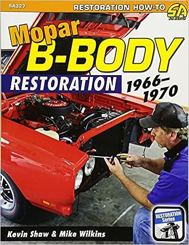 Mopar B-Body Restoration: 1966-1970: Kevin Shaw, Mike Wilkins
