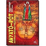 Awyató-pót: Histórias indígenas para crianças