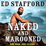 Naked and Marooned: One Man. One Island.   Ed Stafford