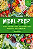 MEAL PREP: The Complete Cookbook To Clean Eating, Weight Loss And Food Savings With Easy To Cook Recipes For A Healthy Lifestyle - More Than 100 Recipes With Full Nutrition Information