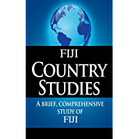 FIJI Country Studies: A brief, comprehensive study of Fiji