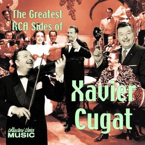 Greatest Rca Sides of Xavier Cugat by Cugat, Xavier