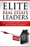 Elite Real Estate Leaders Volume 1: An Introduction To Elite Real Estate Leaders!