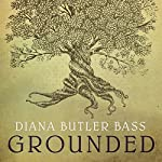 Grounded: Finding God in the World - A Spiritual Revolution | Diana Butler Bass
