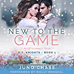 New to the Game: D.C. Knights, Book 1 | Juno Chase