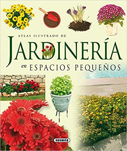 Atlas ilustrado de jardineria en espacios pequenos/ Illustrated Atlas of Gardening in Small Spaces