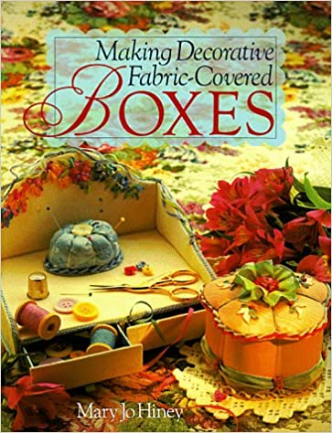 Making Decorative FabricCovered Boxes Mary Jo Hiney 40 Classy Making Decorative Boxes