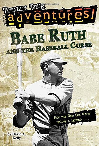 Babe Ruth and the Baseball Curse (Totally True Adventures): How the Red Sox Curse Became a Legend . . (Kelly Green Soccer Arch)
