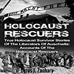 Holocaust Rescuers: True Holocaust Survivor Stories of the Liberators of Auschwitz | Cyrus J. Zachary