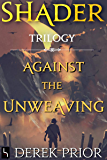 Against The Unweaving: Shader Trilogy