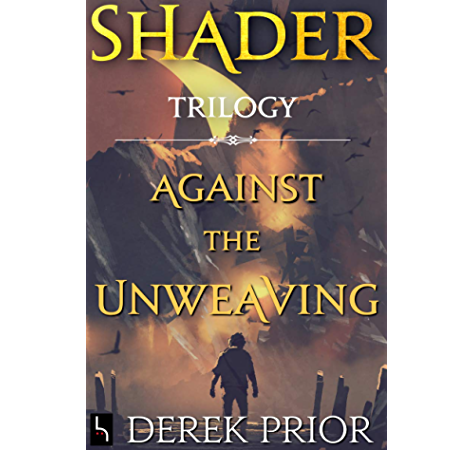 Amazon Com Against The Unweaving Shader Trilogy Ebook Prior Derek Prior D P Prior Design Theo Kindle Store