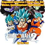 Dragonball Xenoverse 2 Cheats, Tips, DLC, Wishes, Game Download Guide Unofficial   The Yuw