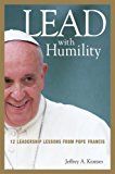 Lead with Humility: 12 Leadership Lessons from Pope Francis (UK Professional Business Management / Business)