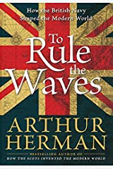 To Rule the Waves: How the British Navy Shaped the Modern World Hardcover