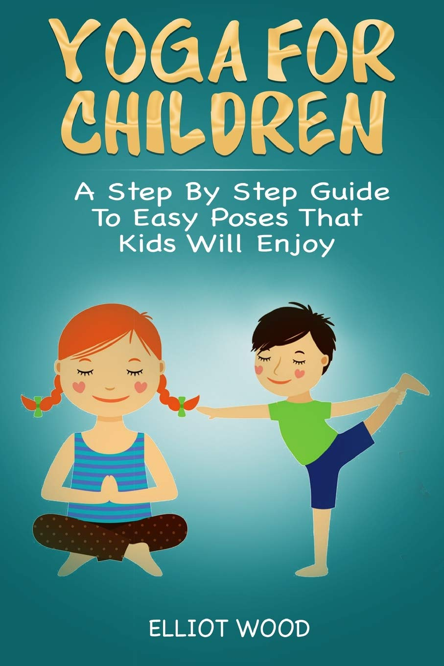 Yoga for children - A Step By Step Guide To Easy Poses That ...