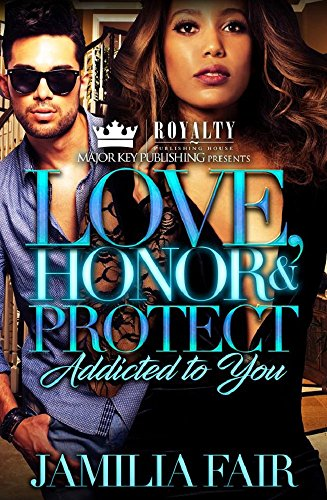 Love, Honor & Protect: Addicted To You
