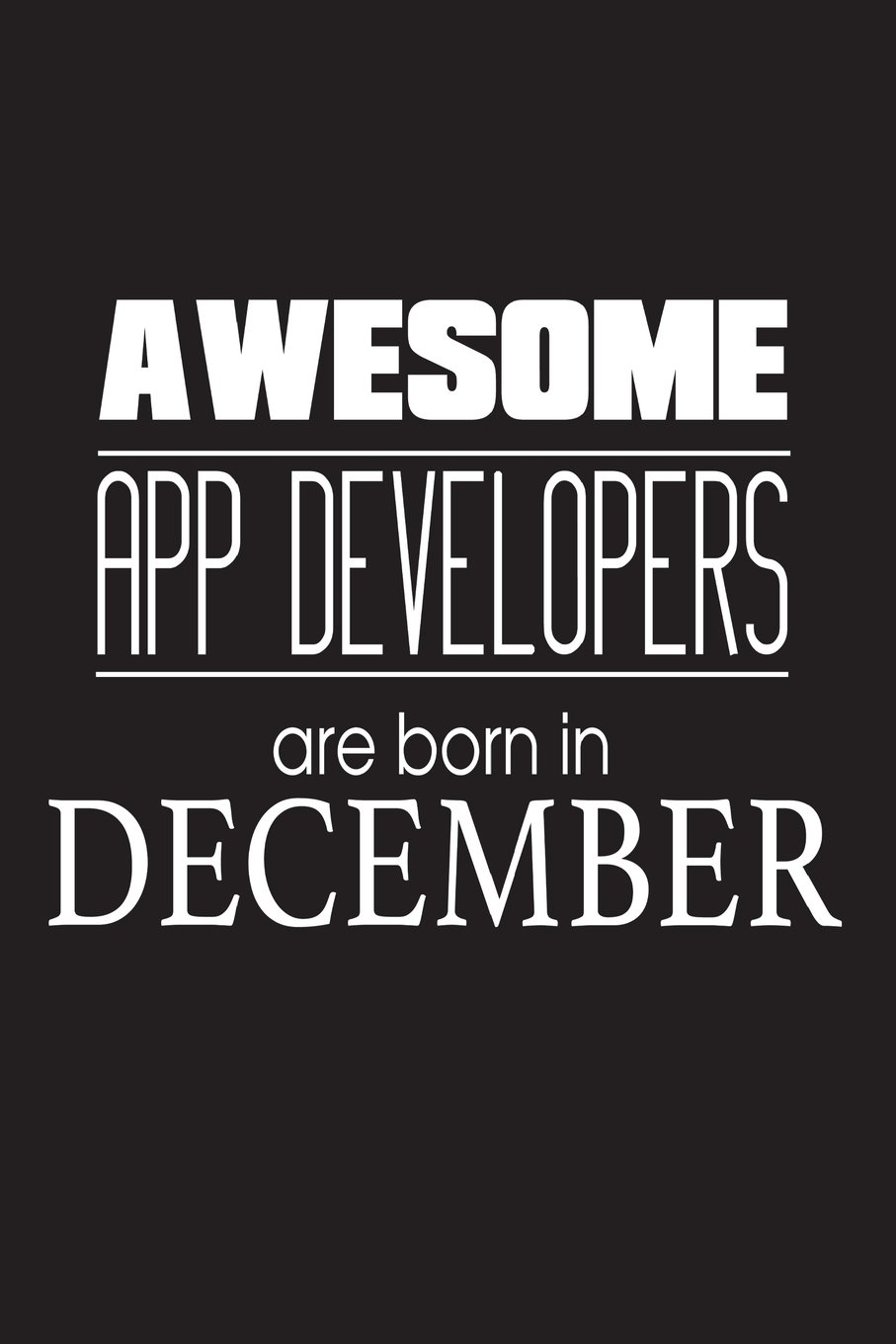 Awesome App Developers Are Born In December Internet Mobile Creator Birthday Gift Notebook Paperback July 16 2018