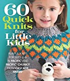 60 Quick Knits for Little Kids: Playful Knits for Sizes 2 - 6 in Pacific® and Pacific® Chunky from Cascade Yarns® (60 Quick Knits Collection)
