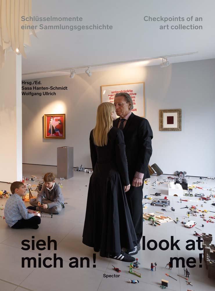 Sieh mich an! / Look at me!: Schlüsselmomente einer Sammlungsgeschichte / Checkpoints of an Art Collection