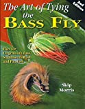 The Art of Tying the Bass Fly, Skip Morris, 157188484X