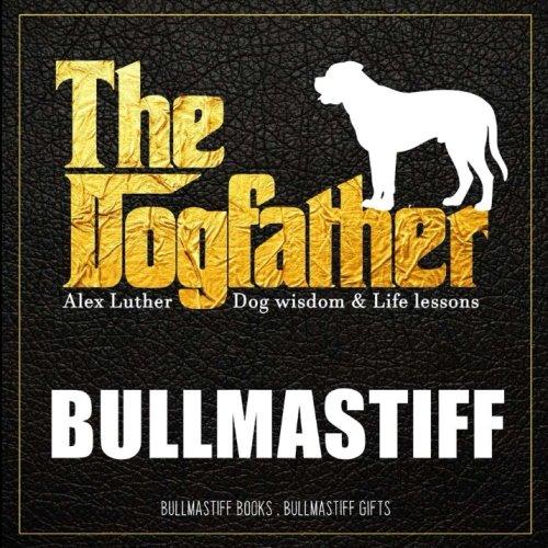 Download Dogfather: Bullmastiff Wisdom & Life Lessons: Bullmastiff gifts: Bullmastiff gifts pdf