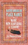 Native American Place Names of Maine, New Hampshire, and Vermont, , 1557095418