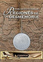 REGIONES DE LA DESMEMORIA: Cuentos, relatos y microrrelatos (Spanish Edition)