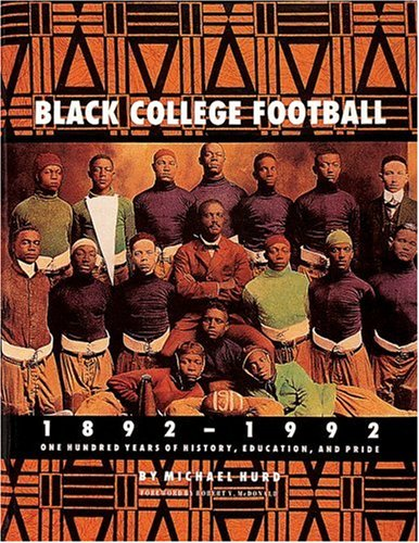 Black College Football, 1892-1992: One Hundred Years of History, Education, & Pride PDF