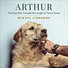 Arthur: The Dog Who Crossed the Jungle to Find a Home Audiobook by Mikael Lindnord Narrated by P.J. Ochlan