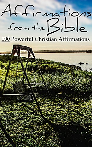 Affirmations from the Bible: 100 Powerful Christian Affirmations