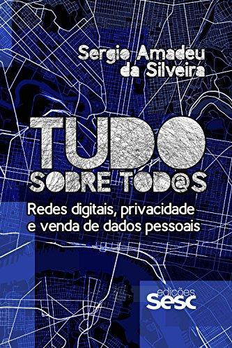 - Tudo sobre tod@s: Redes digitais, privacidade e venda de dados pessoais (Portuguese Edition)