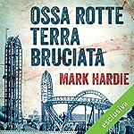 Ossa rotte, terra bruciata | Mark Hardie