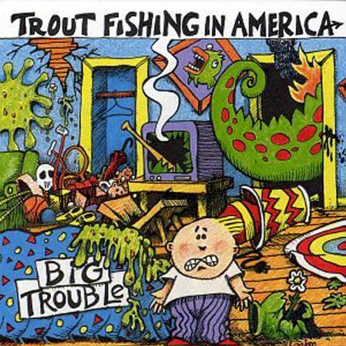 Big trouble by trout fishing in america on amazon music for Trout fishing in america