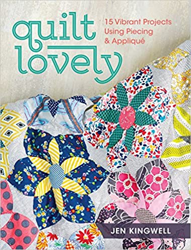 03f7398b7 Quilt Lovely: 15 Vibrant Projects Using Piecing and Applique: Jen ...