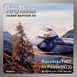 Raumschiff in Fesseln - Teil 3 (Perry Rhodan Silber Edition 82)