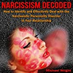 Narcissism Decoded: How to Identify and Effectively Deal with the Narcissistic Personality Disorder in Your Relationship | Michael Wright