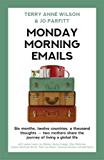Monday Morning Emails: Six months, twelve countries, a thousand thoughts - two mothers share the journey of living a global life (English Edition)