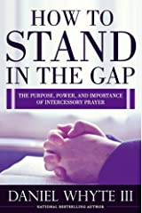 How to Stand in the Gap: The Purpose, Power, and Importance of Intercessory Prayer Kindle Edition