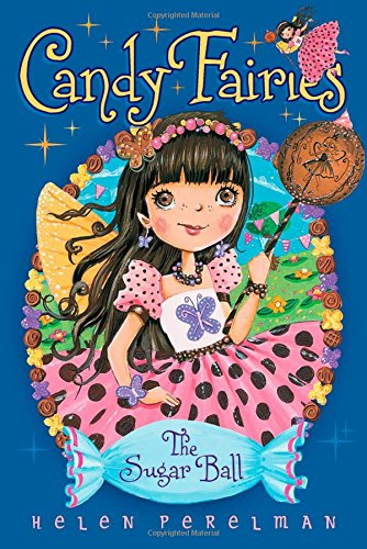 Sweet Magic Ball (The Sugar Ball (Candy Fairies))