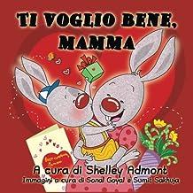 Ti voglio bene, mamma: I love My Mom (Italian Edition)